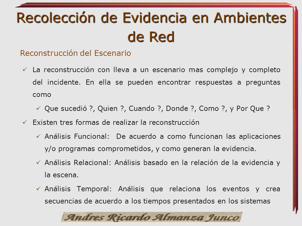 Recolección de Evidencia en Ambientes de Red Reconstrucción del Escenario La reconstrucción con lleva a un escenario mas complejo y completo del incid