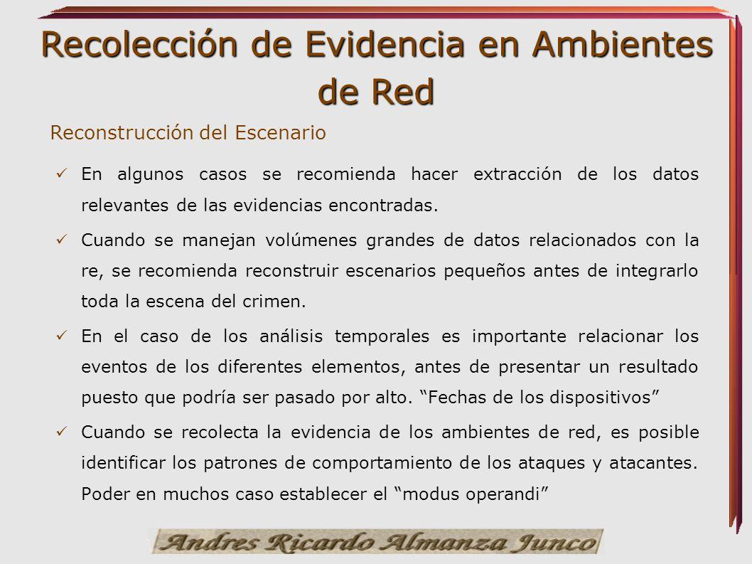 Recolección de Evidencia en Ambientes de Red Reconstrucción del Escenario En algunos casos se recomienda hacer extracción de los datos relevantes de l