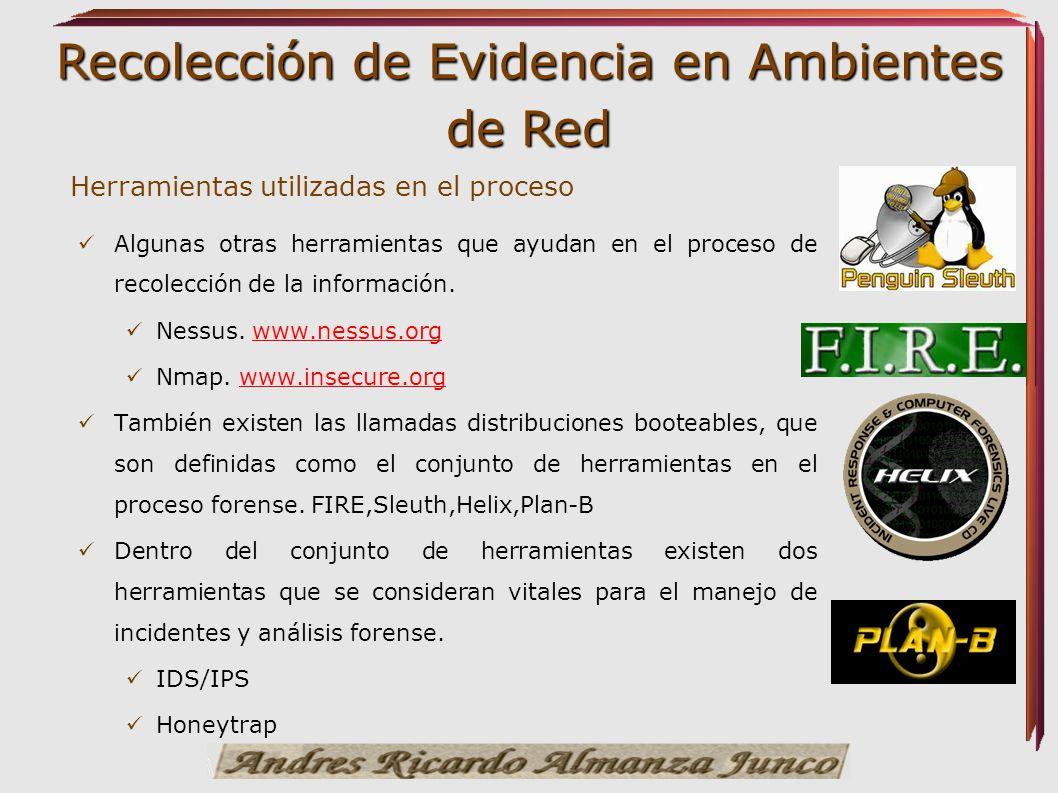 Recolección de Evidencia en Ambientes de Red Herramientas utilizadas en el proceso Algunas otras herramientas que ayudan en el proceso de recolección