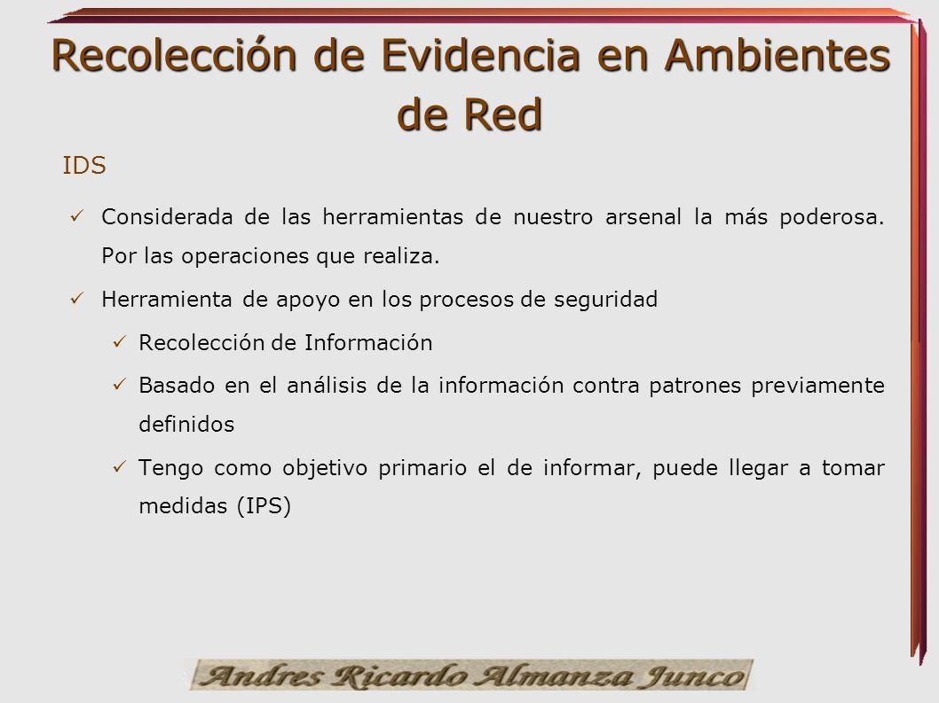 Recolección de Evidencia en Ambientes de Red IDS Considerada de las herramientas de nuestro arsenal la más poderosa. Por las operaciones que realiza.