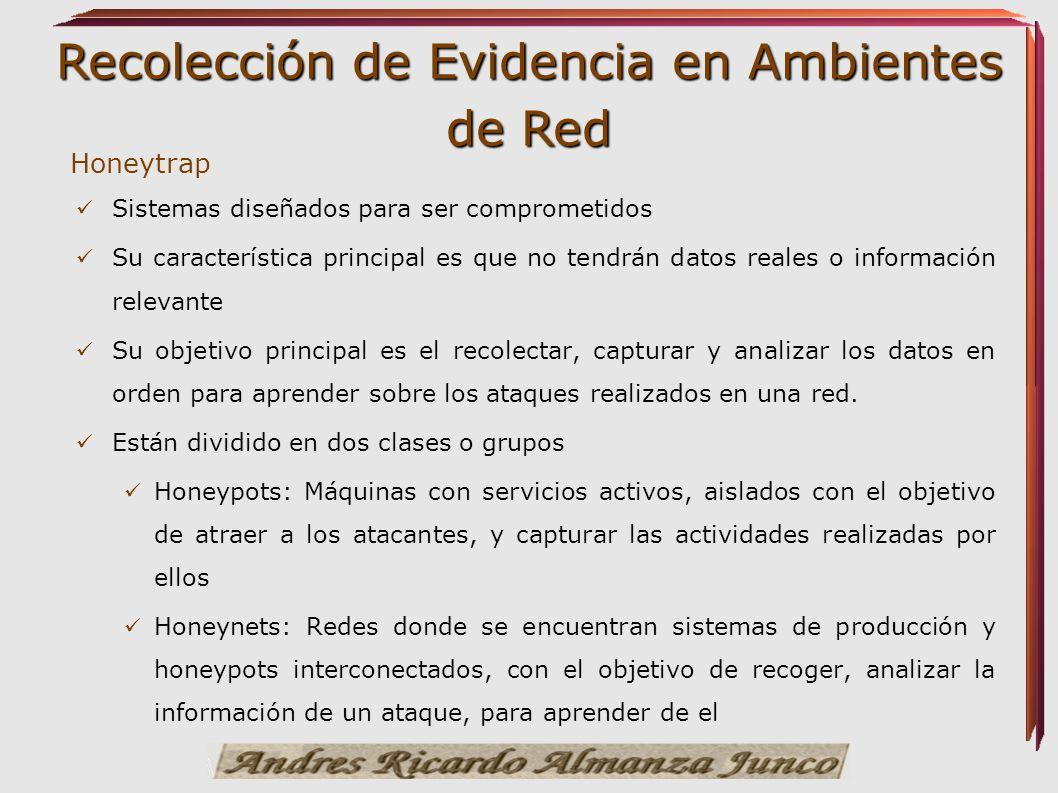 Recolección de Evidencia en Ambientes de Red Honeytrap Sistemas diseñados para ser comprometidos Su característica principal es que no tendrán datos r