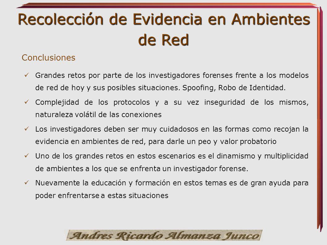Recolección de Evidencia en Ambientes de Red Conclusiones Grandes retos por parte de los investigadores forenses frente a los modelos de red de hoy y