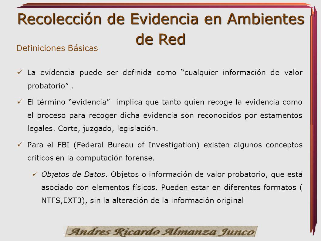 Recolección de Evidencia en Ambientes de Red La evidencia puede ser definida como cualquier información de valor probatorio. El término evidencia impl