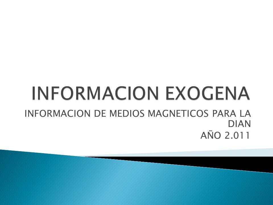 INFORMACION DE MEDIOS MAGNETICOS PARA LA DIAN AÑO 2.011