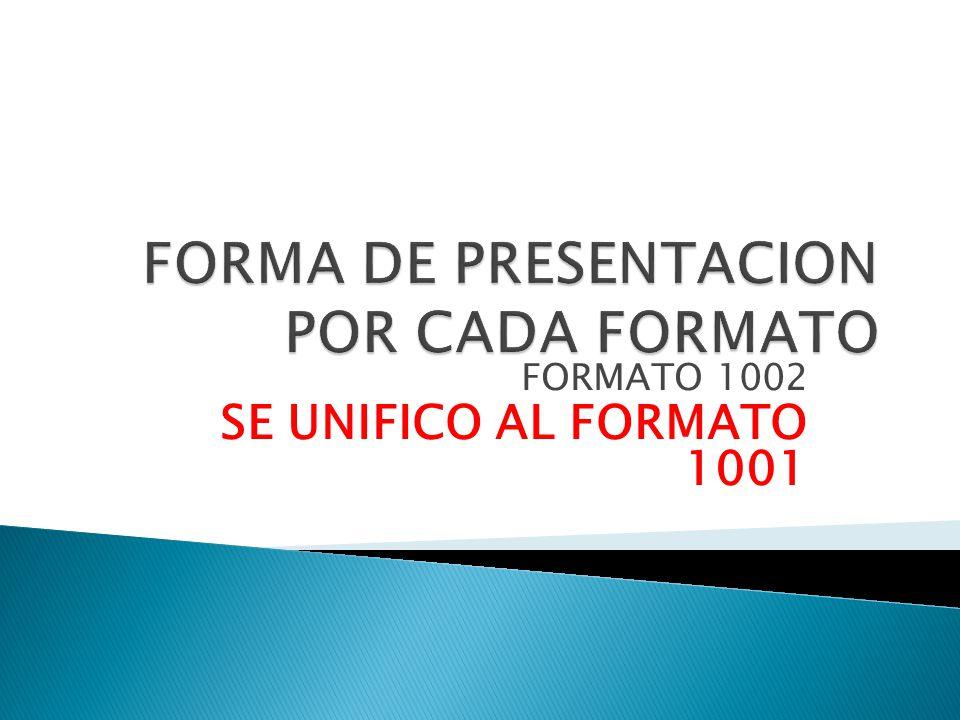 FORMATO 1002 SE UNIFICO AL FORMATO 1001