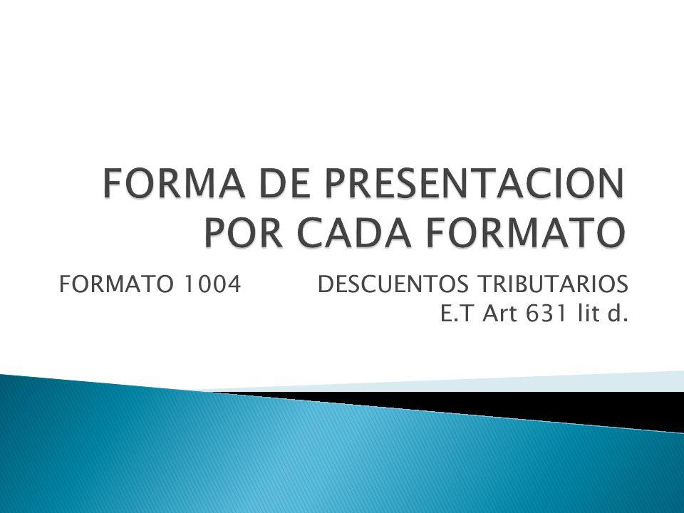 FORMATO 1004 DESCUENTOS TRIBUTARIOS E.T Art 631 lit d.