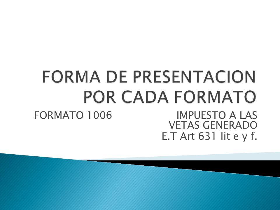 FORMATO 1006 IMPUESTO A LAS VETAS GENERADO E.T Art 631 lit e y f.