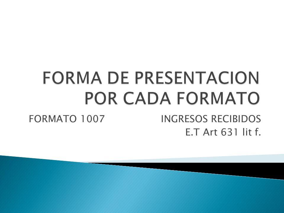 FORMATO 1007 INGRESOS RECIBIDOS E.T Art 631 lit f.