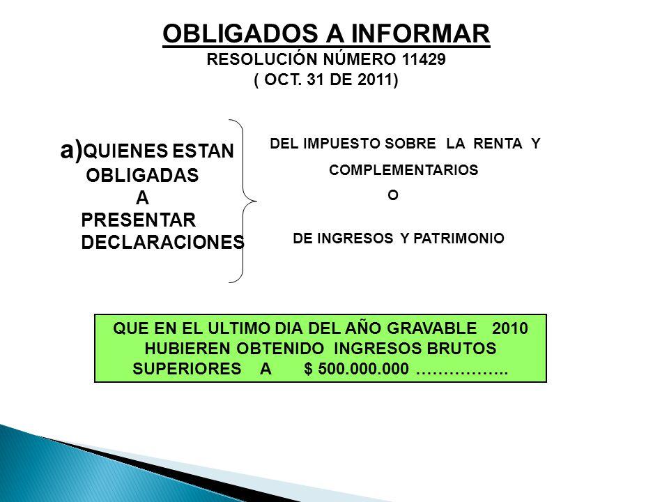 OBLIGADOS A INFORMAR RESOLUCIÓN NÚMERO 11429 ( OCT. 31 DE 2011) QUE EN EL ULTIMO DIA DEL AÑO GRAVABLE 2010 HUBIEREN OBTENIDO INGRESOS BRUTOS SUPERIORE