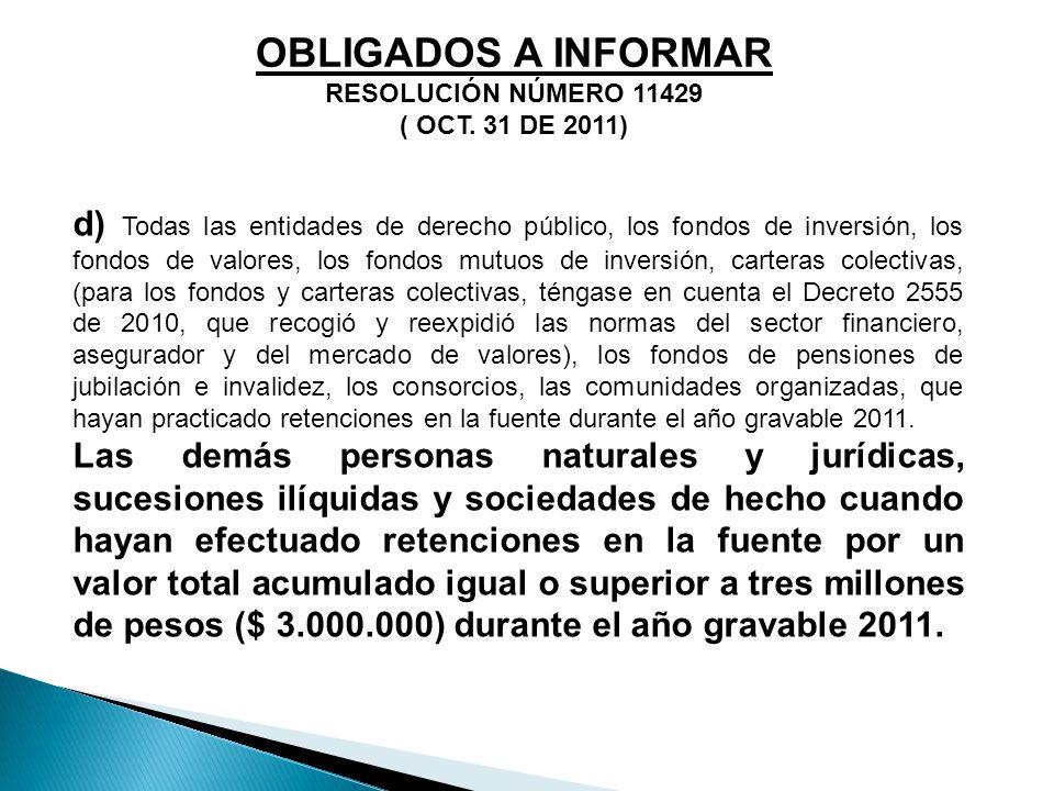 OBLIGADOS A INFORMAR RESOLUCIÓN NÚMERO 11429 ( OCT. 31 DE 2011) d) Todas las entidades de derecho público, los fondos de inversión, los fondos de valo