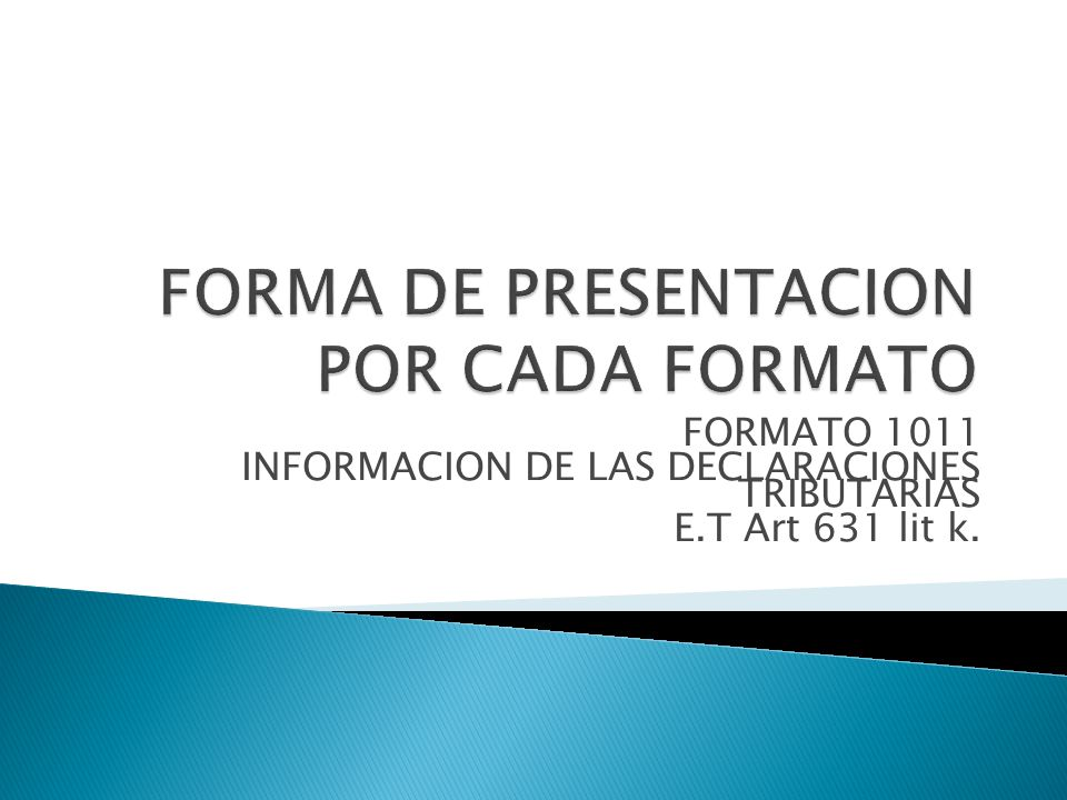 FORMATO 1011 INFORMACION DE LAS DECLARACIONES TRIBUTARIAS E.T Art 631 lit k.