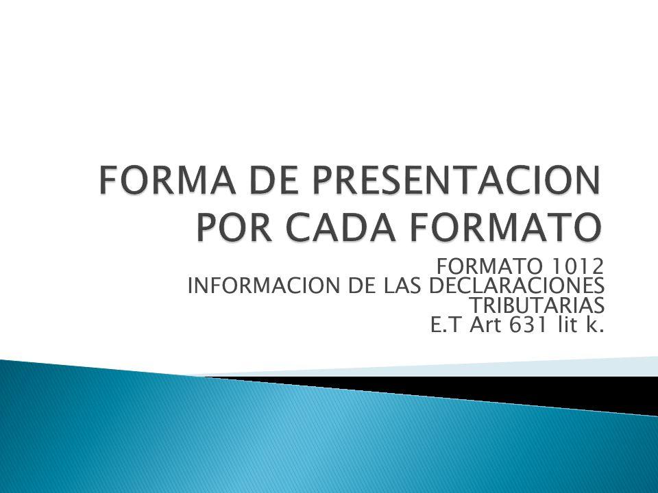 FORMATO 1012 INFORMACION DE LAS DECLARACIONES TRIBUTARIAS E.T Art 631 lit k.