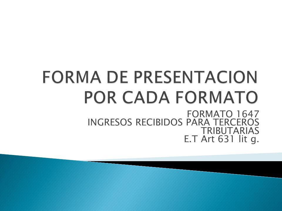 FORMATO 1647 INGRESOS RECIBIDOS PARA TERCEROS TRIBUTARIAS E.T Art 631 lit g.