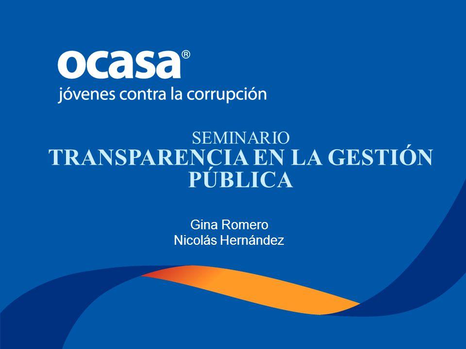 Noviembre 22 de 2005 SEMINARIO TRANSPARENCIA EN LA GESTIÓN PÚBLICA Gina Romero - Nicolás Hernández SEMINARIO TRANSPARENCIA EN LA GESTIÓN PÚBLICA Gina Romero Nicolás Hernández