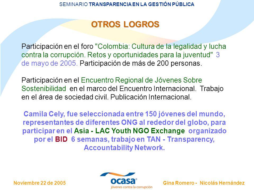 Noviembre 22 de 2005 SEMINARIO TRANSPARENCIA EN LA GESTIÓN PÚBLICA Gina Romero - Nicolás Hernández Participación en el foro Colombia: Cultura de la legalidad y lucha contra la corrupción.
