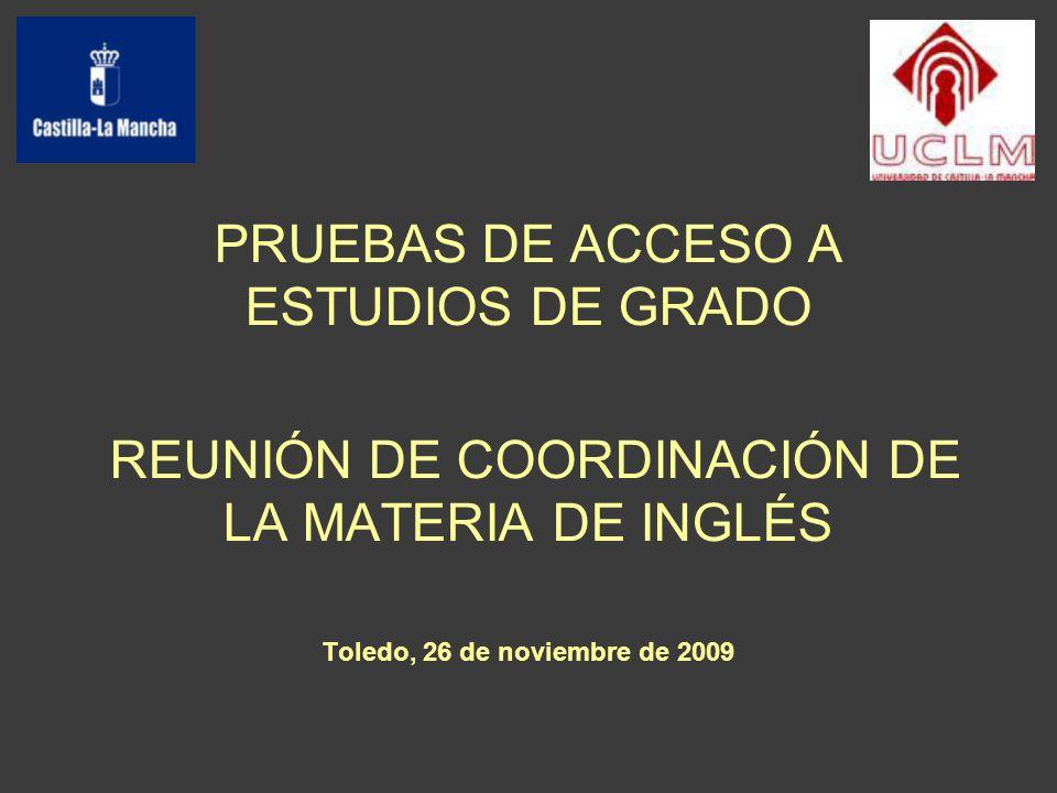 PRUEBAS DE ACCESO A ESTUDIOS DE GRADO REUNIÓN DE COORDINACIÓN DE LA MATERIA DE INGLÉS Toledo, 26 de noviembre de 2009
