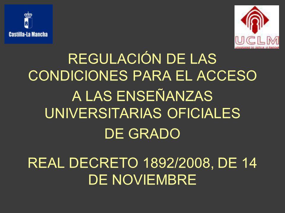 REAL DECRETO 1892/2008, DE 14 DE NOVIEMBRE REGULACIÓN DE LAS CONDICIONES PARA EL ACCESO A LAS ENSEÑANZAS UNIVERSITARIAS OFICIALES DE GRADO