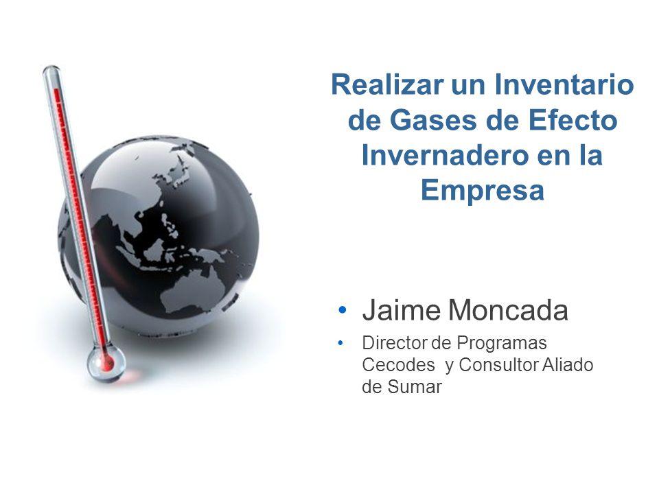 Realizar un Inventario de Gases de Efecto Invernadero en la Empresa Jaime Moncada Director de Programas Cecodes y Consultor Aliado de Sumar