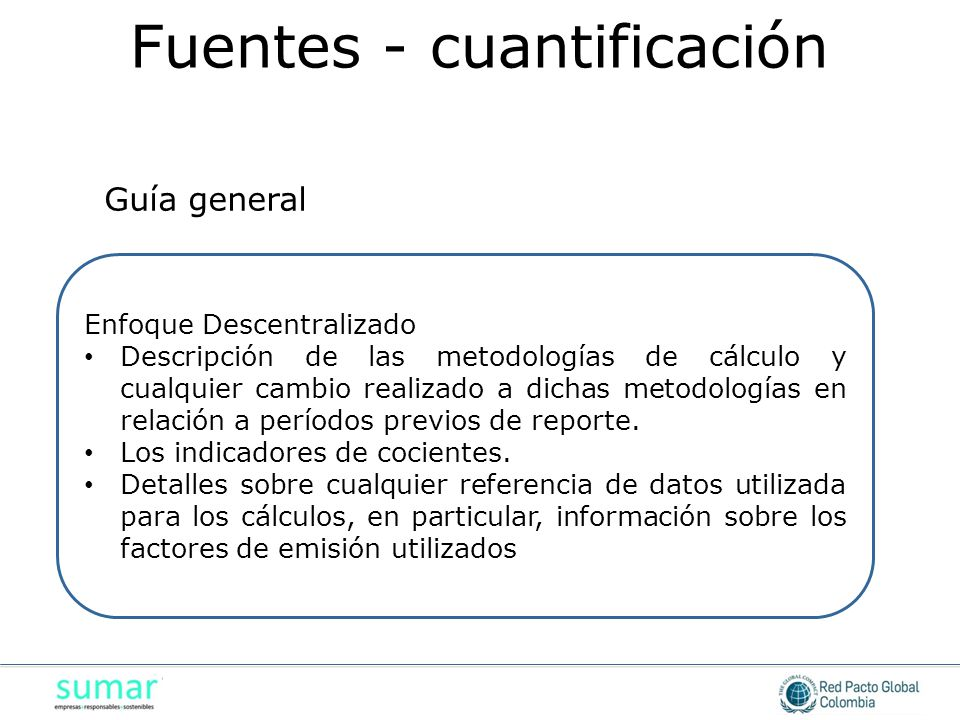 Enfoque Descentralizado Descripción de las metodologías de cálculo y cualquier cambio realizado a dichas metodologías en relación a períodos previos de reporte.