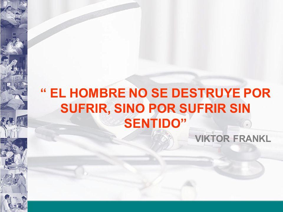 EL HOMBRE NO SE DESTRUYE POR SUFRIR, SINO POR SUFRIR SIN SENTIDO VIKTOR FRANKL