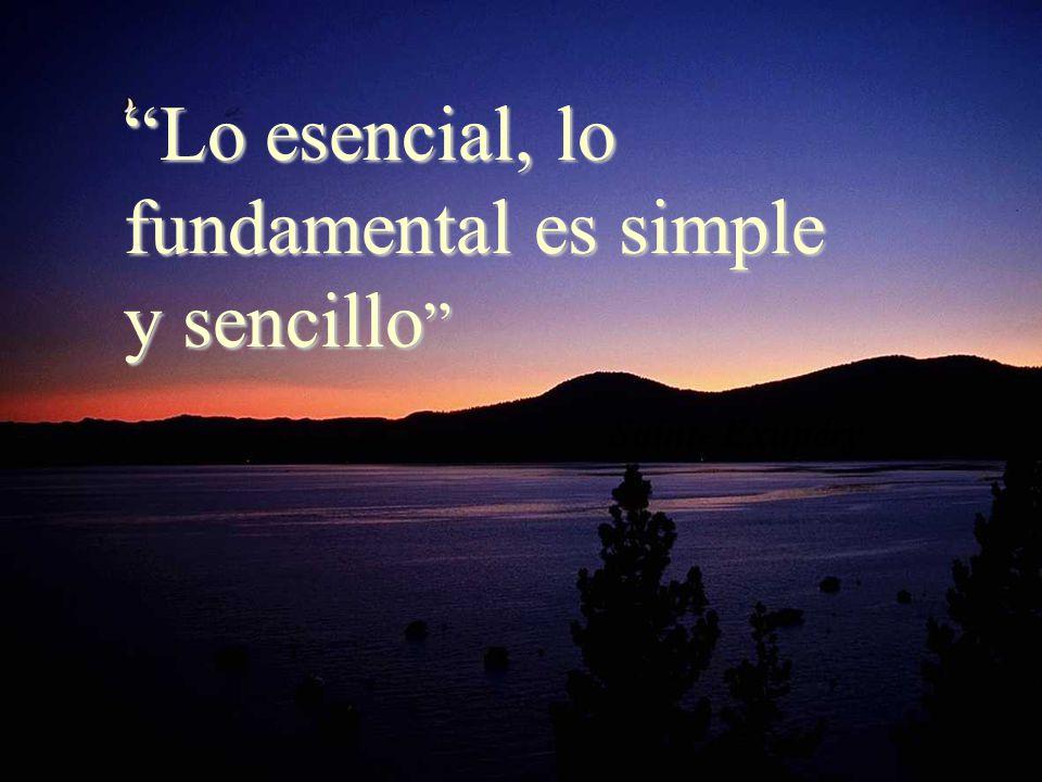Lo esencial, lo fundamental es simple y sencillo Lo esencial, lo fundamental es simple y sencillo Saint- Exupéry