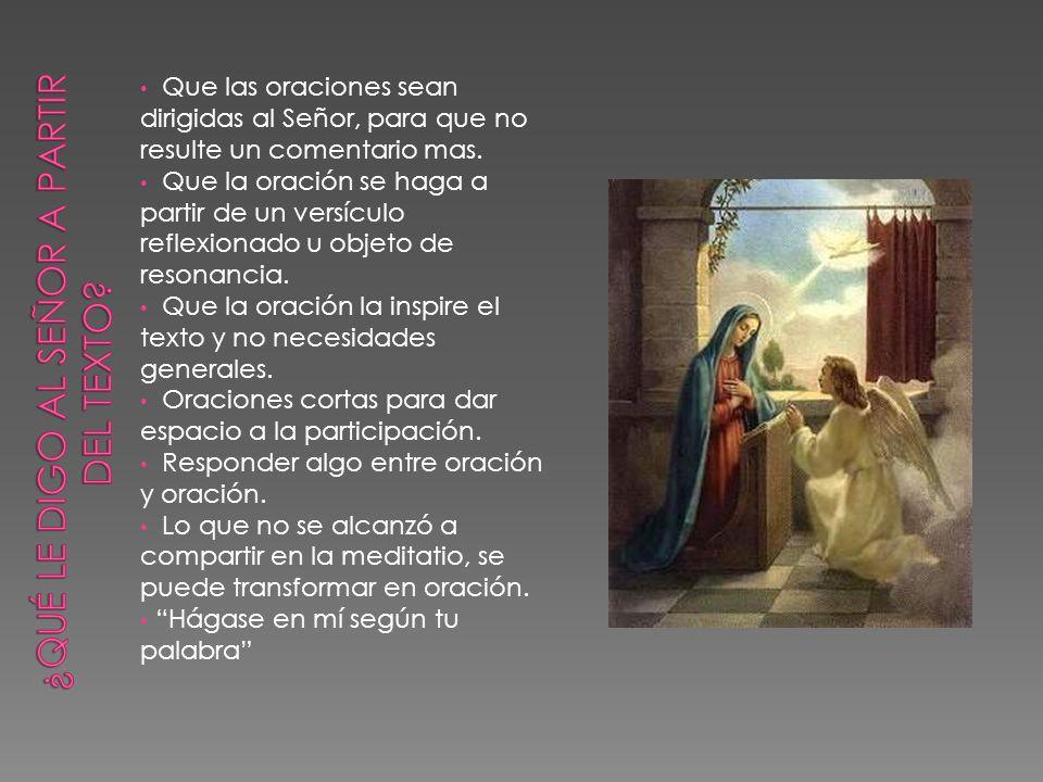 Que las oraciones sean dirigidas al Señor, para que no resulte un comentario mas. Que la oración se haga a partir de un versículo reflexionado u objet