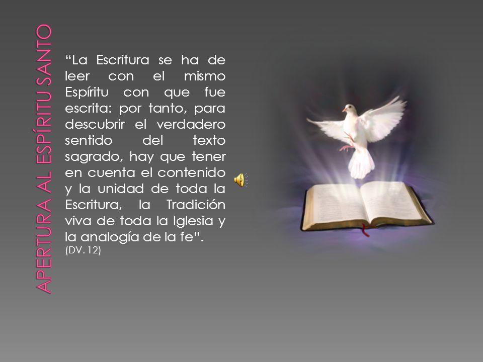 La Escritura se ha de leer con el mismo Espíritu con que fue escrita: por tanto, para descubrir el verdadero sentido del texto sagrado, hay que tener