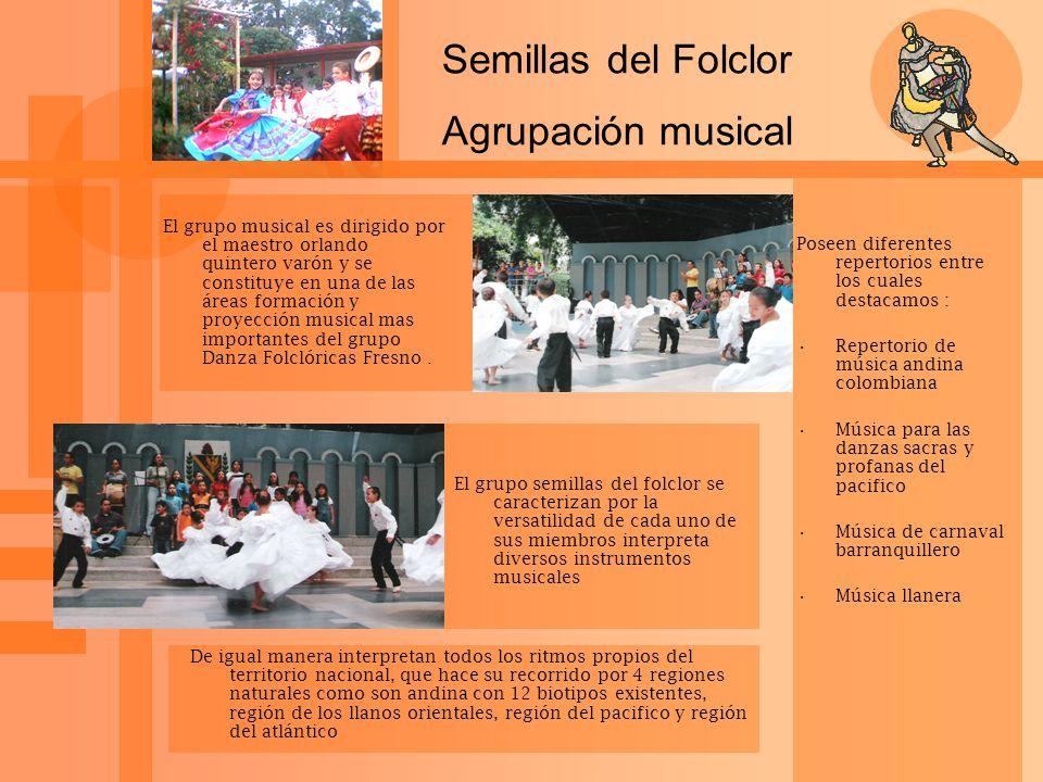 Semillas del Folclor Agrupación musical El grupo musical es dirigido por el maestro orlando quintero varón y se constituye en una de las áreas formaci