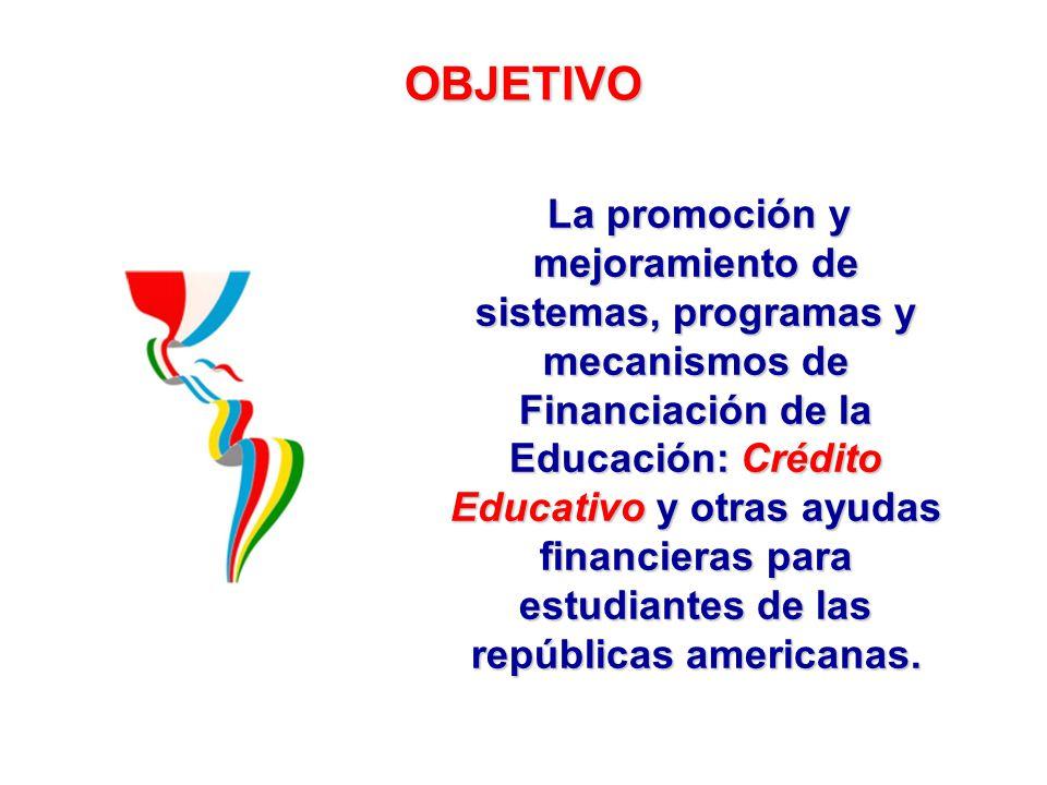 OBJETIVO La promoción y mejoramiento de sistemas, programas y mecanismos de Financiación de la Educación: Crédito Educativo y otras ayudas financieras