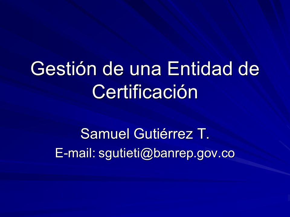 Gestión de una Entidad de Certificación Samuel Gutiérrez T. E-mail: sgutieti@banrep.gov.co