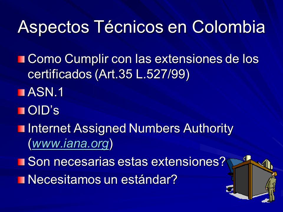 Aspectos Técnicos en Colombia Como Cumplir con las extensiones de los certificados (Art.35 L.527/99) ASN.1OIDs Internet Assigned Numbers Authority (ww