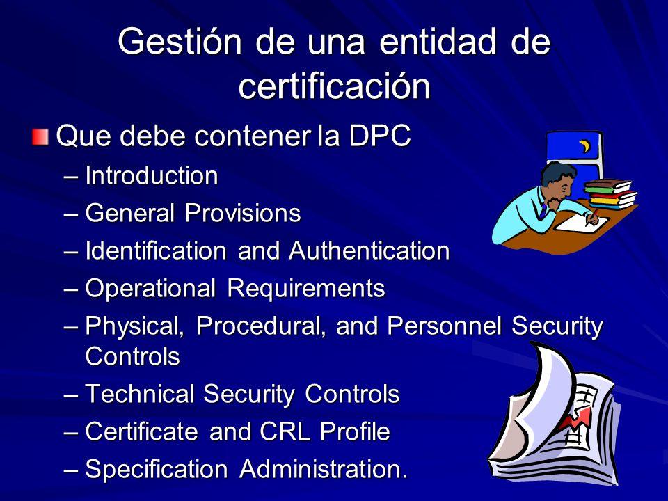 Gestión de una entidad de certificación Que debe contener la DPC –Introduction –General Provisions –Identification and Authentication –Operational Req
