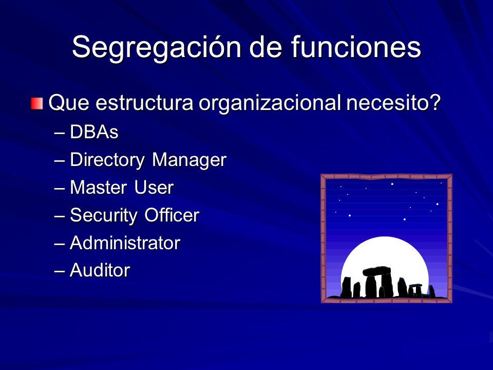 Segregación de funciones Que estructura organizacional necesito? –DBAs –Directory Manager –Master User –Security Officer –Administrator –Auditor