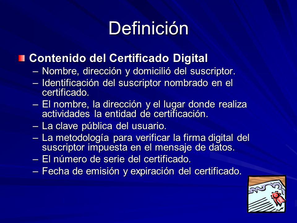 Definición Contenido del Certificado Digital –Nombre, dirección y domicilió del suscriptor. –Identificación del suscriptor nombrado en el certificado.