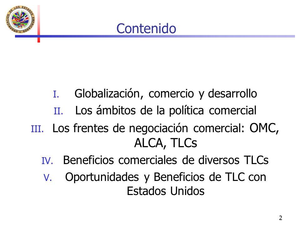 2 Contenido I. Globalización, comercio y desarrollo II. Los ámbitos de la política comercial III. Los frentes de negociación comercial: OMC, ALCA, TLC