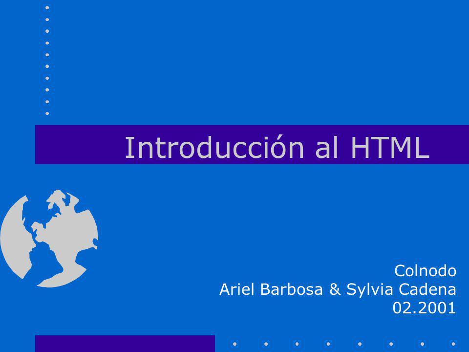 Introducción al HTML Colnodo Ariel Barbosa & Sylvia Cadena 02.2001