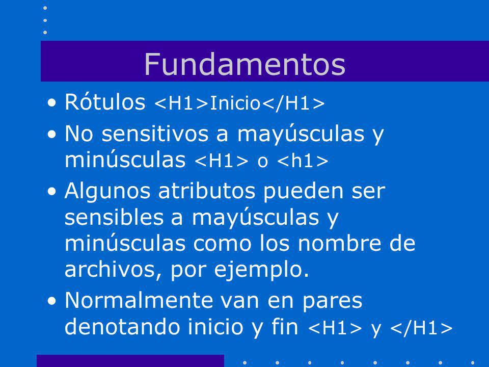 Fundamentos Rótulos Inicio No sensitivos a mayúsculas y minúsculas o Algunos atributos pueden ser sensibles a mayúsculas y minúsculas como los nombre