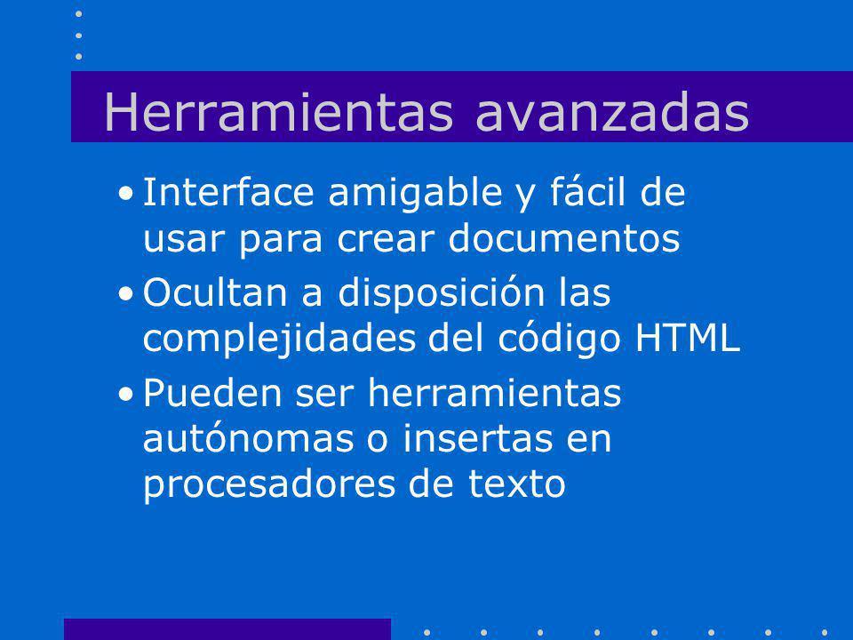 Herramientas avanzadas Interface amigable y fácil de usar para crear documentos Ocultan a disposición las complejidades del código HTML Pueden ser her