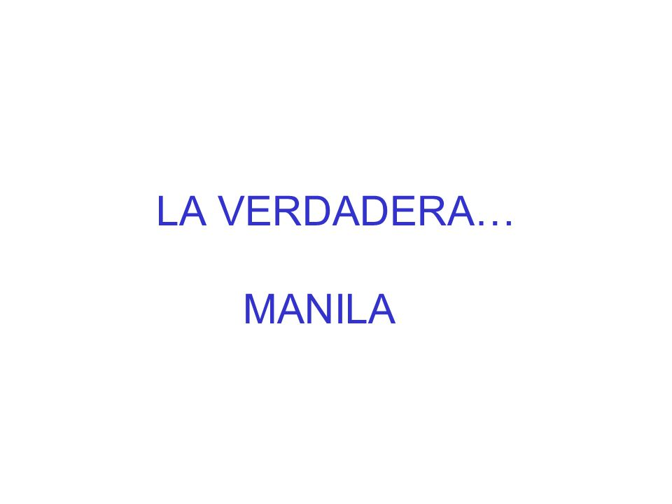LA VERDADERA… MANILA