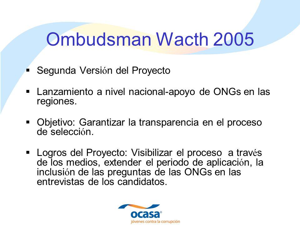 Ombudsman Wacth 2005 Segunda Versi ó n del Proyecto Lanzamiento a nivel nacional-apoyo de ONGs en las regiones.