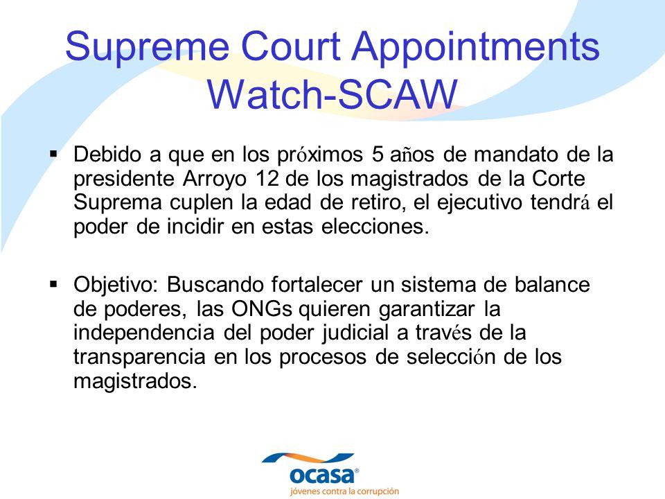 Supreme Court Appointments Watch-SCAW Debido a que en los pr ó ximos 5 a ñ os de mandato de la presidente Arroyo 12 de los magistrados de la Corte Suprema cuplen la edad de retiro, el ejecutivo tendr á el poder de incidir en estas elecciones.