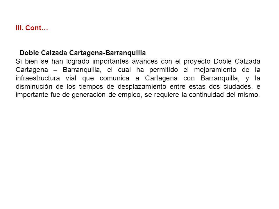 III. Cont… Doble Calzada Cartagena-Barranquilla Si bien se han logrado importantes avances con el proyecto Doble Calzada Cartagena – Barranquilla, el