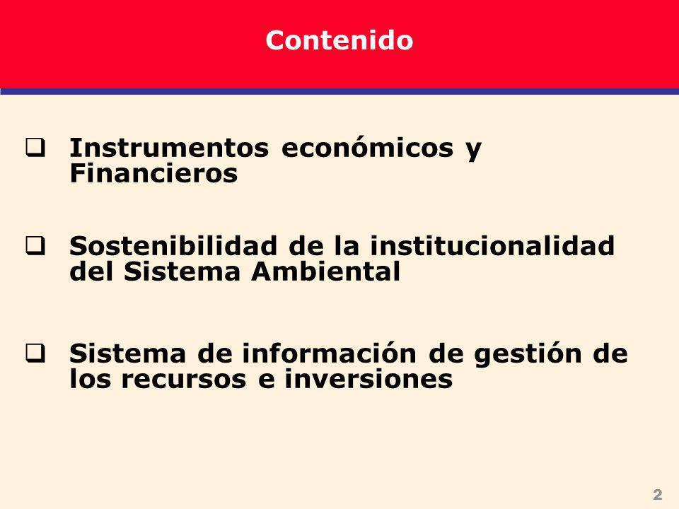 2 Contenido Instrumentos económicos y Financieros Sostenibilidad de la institucionalidad del Sistema Ambiental Sistema de información de gestión de los recursos e inversiones