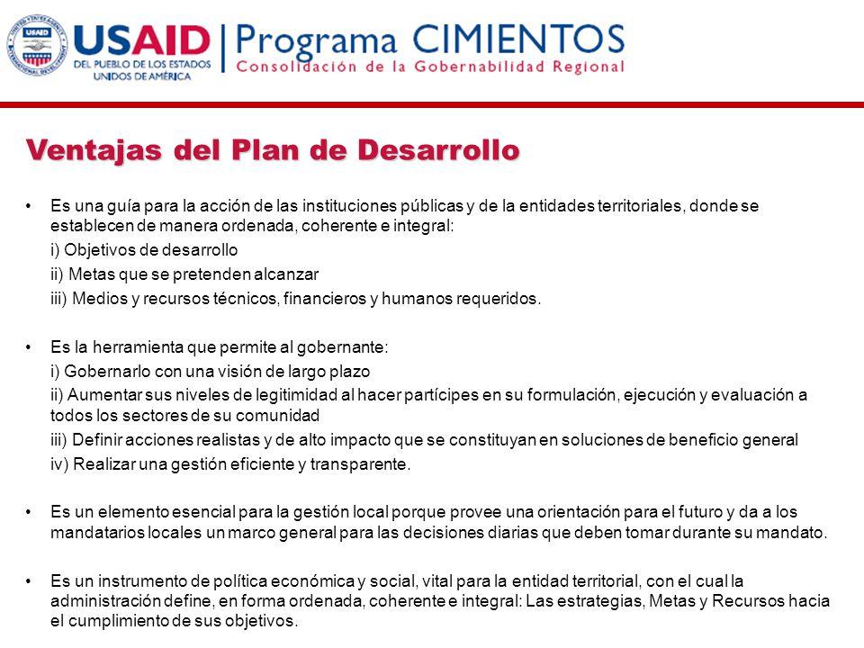 Ventajas del Plan de Desarrollo Es una guía para la acción de las instituciones públicas y de la entidades territoriales, donde se establecen de maner