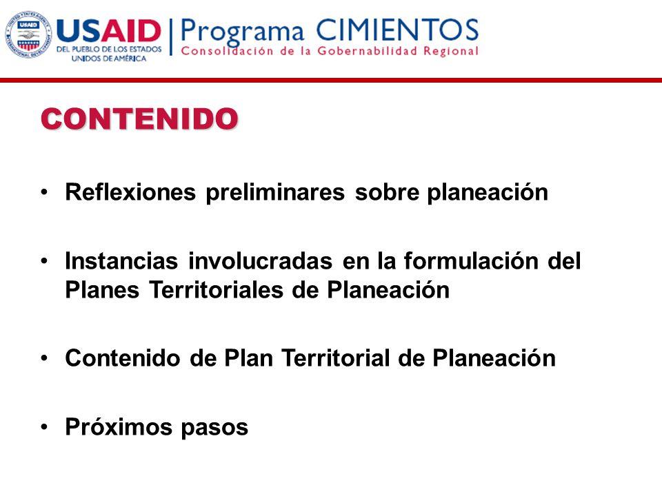 CONTENIDO Reflexiones preliminares sobre planeación Instancias involucradas en la formulación del Planes Territoriales de Planeación Contenido de Plan