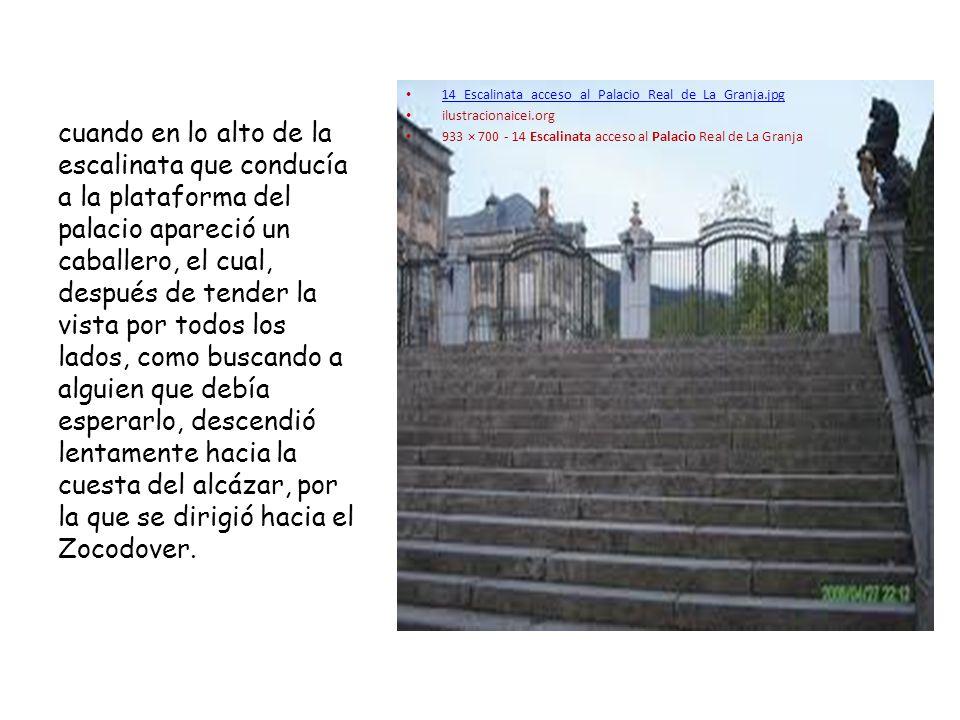 14_Escalinata_acceso_al_Palacio_Real_de_La_Granja.jpg ilustracionaicei.org 933 × 700 - 14 Escalinata acceso al Palacio Real de La Granja cuando en lo alto de la escalinata que conducía a la plataforma del palacio apareció un caballero, el cual, después de tender la vista por todos los lados, como buscando a alguien que debía esperarlo, descendió lentamente hacia la cuesta del alcázar, por la que se dirigió hacia el Zocodover.