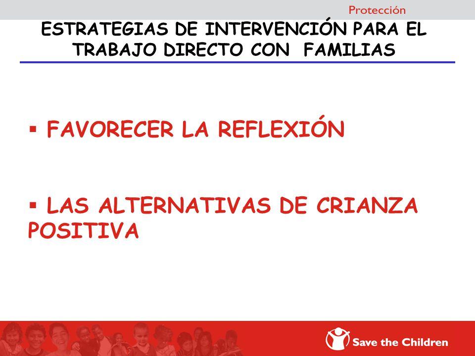 ESTRATEGIAS DE INTERVENCIÓN PARA EL TRABAJO DIRECTO CON FAMILIAS FAVORECER LA REFLEXIÓN LAS ALTERNATIVAS DE CRIANZA POSITIVA