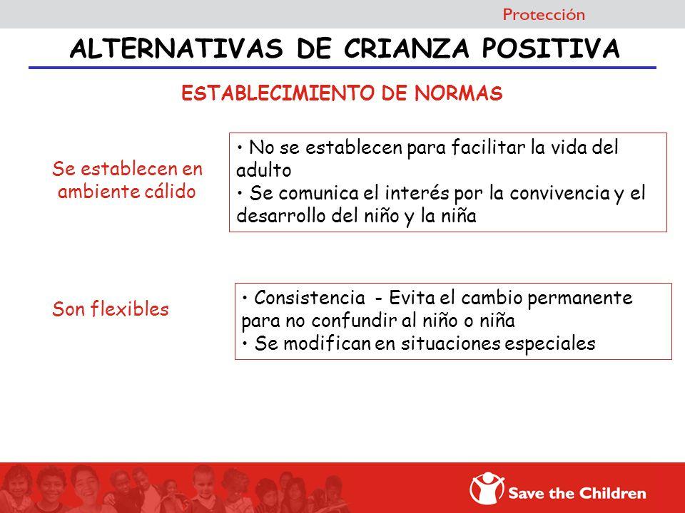 ALTERNATIVAS DE CRIANZA POSITIVA ESTABLECIMIENTO DE NORMAS Consistencia - Evita el cambio permanente para no confundir al niño o niña Se modifican en