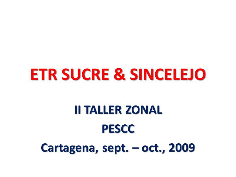 ETR SUCRE & SINCELEJO II TALLER ZONAL PESCC Cartagena, sept. – oct., 2009