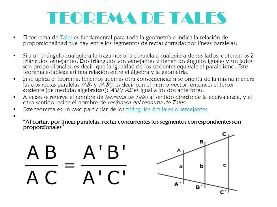 TEOREMA DE TALES El teorema de Tales es fundamental para toda la geometría e indica la relación de proporcionalidad que hay entre los segmentos de rec